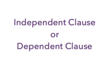 Independent or Dependent Clause?