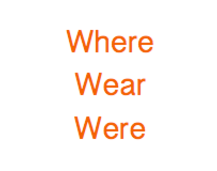 Where, Wear, Were